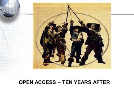 OPEN ACCESS – TEN YEARS AFTER. LIBRARIANS' LIFE Before 80s Well-structured, Organized, Predictable, Easy, Fun….not soo bad.