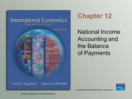 Slides prepared by Thomas Bishop Chapter 12 National Income Accounting and the Balance of Payments.
