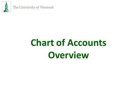 Chart of Accounts Overview. Chart of Accounts Ten chartfields (or segments) Records the financial effect of each transaction Provides flexibility to allow.