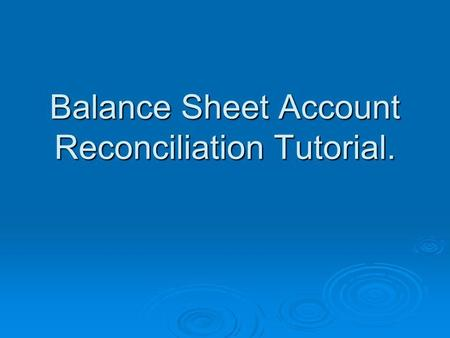 Balance Sheet Account Reconciliation Tutorial.. Reconciliation  Definition: The process of analyzing two related records and, if differences exist between.