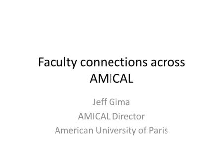 Faculty connections across AMICAL Jeff Gima AMICAL Director American University of Paris.