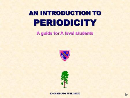 AN INTRODUCTION TO PERIODICITY A guide for A level students KNOCKHARDY PUBLISHING.