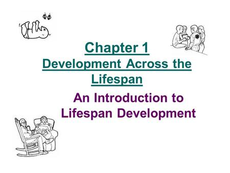 Chapter 1 Development Across the Lifespan An Introduction to Lifespan Development.