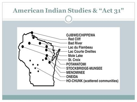 "American Indian Studies & ""Act 31. What is Act 31? The 1989-1991 biennial budget bill addressed several educational needs and included provisions requiring."