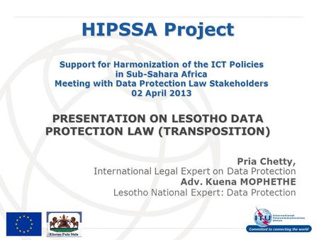 International Telecommunication Union HIPSSA Project Support for Harmonization of the ICT Policies in Sub-Sahara Africa Meeting with Data Protection Law.