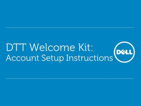 DTT Welcome Kit: Account Setup Instructions. Global CSMB Indirect Training Welcome to… the Learning Community! 2 Confidential Dell's Retail Training Portal.