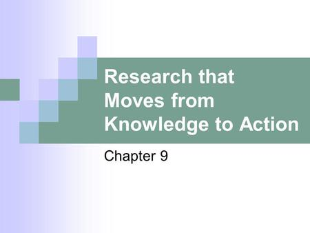 Research that Moves from Knowledge to Action Chapter 9.