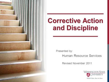 Corrective Action and Discipline Presented by: Human Resource Services Revised November 2011.