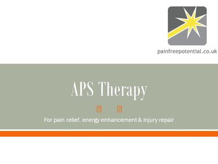  APS TherapyAPS Therapy For pain relief, energy enhancement & injury repair.