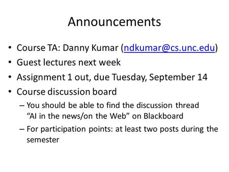 Announcements Course TA: Danny Kumar Guest lectures next week Assignment 1 out, due Tuesday, September 14 Course.