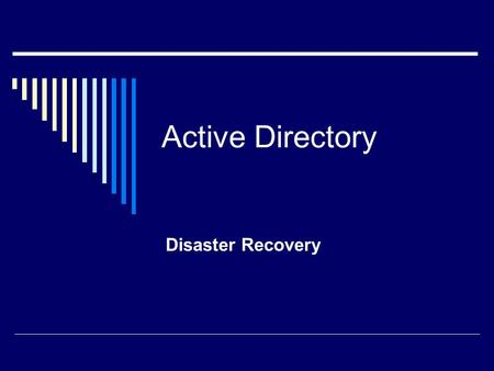 Active Directory Disaster Recovery. Domain Controllers  No PDC, BDC  All DCs are equal Some are more equal than others (operations masters)  Can demote.