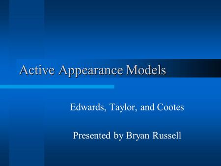 Active Appearance Models Edwards, Taylor, and Cootes Presented by Bryan Russell.