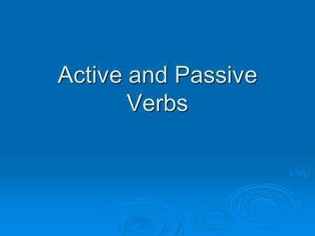 Active and Passive Verbs. Active  When the subject of the sentence is doing something the verb is active.  E.g. The man wore a grey hat.  Subject –