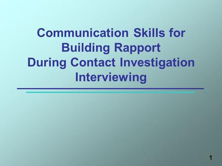 1 Communication Skills for Building Rapport During Contact Investigation Interviewing.