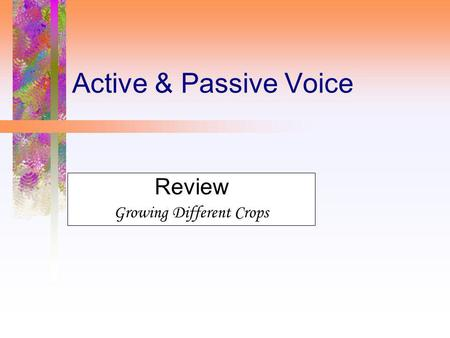 Active & Passive Voice Review Growing Different Crops.