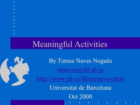 Meaningful Activities By Teresa Naves Nogués  Universitat de Barcelona Oct 2000.