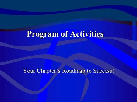 Program of Activities Your Chapter's Roadmap to Success!