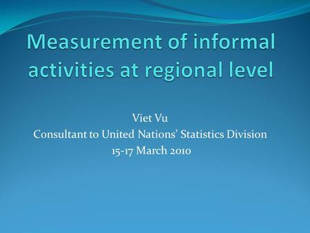 Viet Vu Consultant to United Nations' Statistics Division 15-17 March 2010.