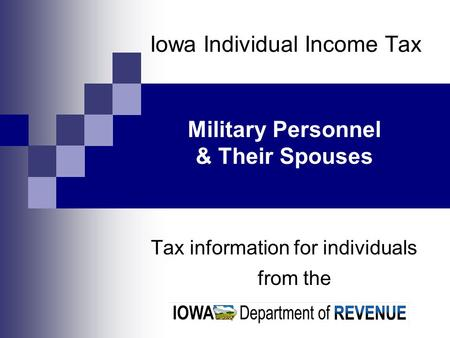 Iowa Individual Income Tax Tax information for individuals from the Military Personnel & Their Spouses.