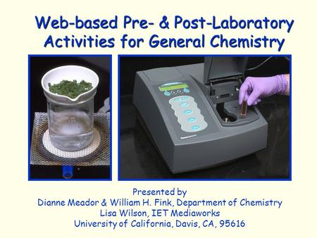 Web-based Pre- & Post-Laboratory Activities for General Chemistry Presented by Dianne Meador & William H. Fink, Department of Chemistry Lisa Wilson, IET.