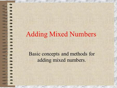 Basic concepts and methods for adding mixed numbers.