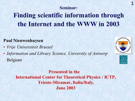 1 Seminar: Finding scientific information through the Internet and the WWW in 2003 Paul Nieuwenhuysen Vrije Universiteit Brussel Information and Library.