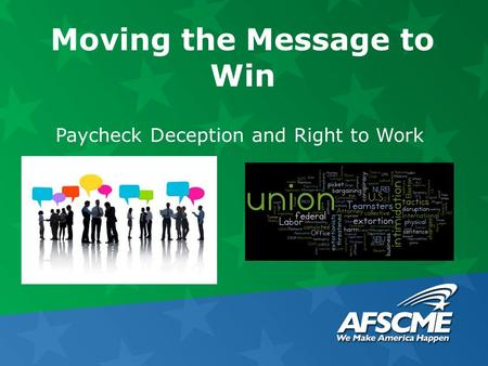 Moving the Message to Win Paycheck Deception and Right to Work.