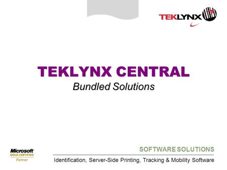 SOFTWARE SOLUTIONS Identification, Server-Side Printing, Tracking & Mobility Software TEKLYNX CENTRAL Bundled Solutions.