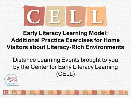 Early Literacy Learning Model: Additional Practice Exercises for Home Visitors about Literacy-Rich Environments Distance Learning Events brought to you.