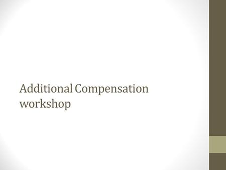 Additional Compensation workshop. Agenda Changes in methodology Academic year additional comp Summer Session pay Summer research pay Strategies and best.