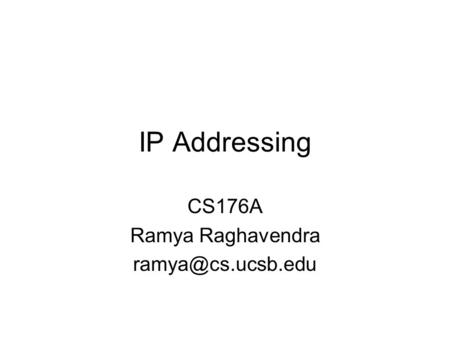 IP Addressing CS176A Ramya Raghavendra