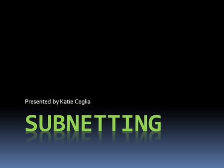 Presented by Katie Ceglia. Overview  What is a subnet?  Advantages  Disadvantages  Where is it used?  Subnetting your network.