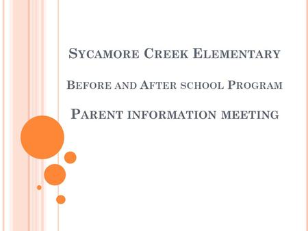 S YCAMORE C REEK E LEMENTARY B EFORE AND A FTER SCHOOL P ROGRAM P ARENT INFORMATION MEETING.