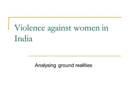 Violence against women in India Analysing ground realities.