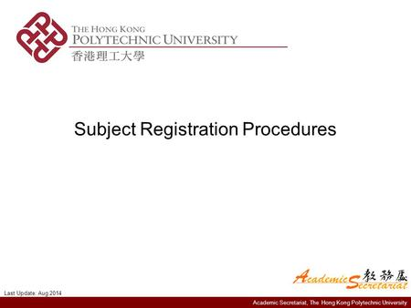 Academic Secretariat, The Hong Kong Polytechnic University Subject Registration Procedures Last Update: Aug 2014.