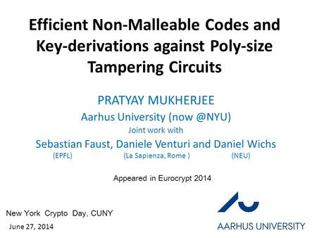 Efficient Non-Malleable Codes and Key-derivations against Poly-size Tampering Circuits PRATYAY MUKHERJEE Aarhus University Joint work with Sebastian.