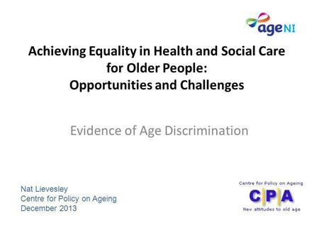 Achieving Equality in Health and Social Care for Older People: Opportunities and Challenges Nat Lievesley Centre for Policy on Ageing December 2013 Evidence.