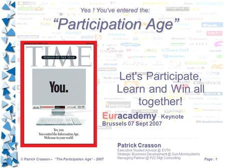 "© Patrick Crasson – ""The Participation Age"" - 2007Page : 1 Yes ! You've entered the: ""Participation Age"" Patrick Crasson Executive Trusted EVTA."