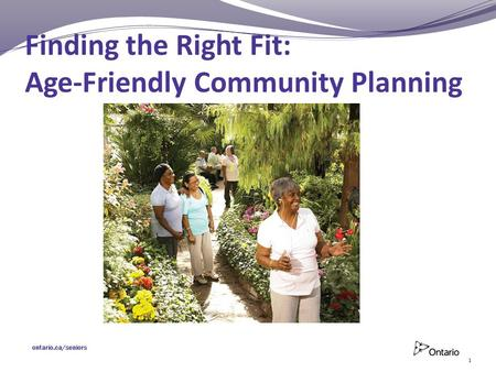 Finding the Right Fit Age-Friendly Community Planning Finding the Right Fit: Age-Friendly Community Planning 1.