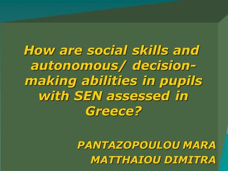 How are social skills and autonomous/ decision- making abilities in pupils with SEN assessed in Greece? How are social skills and autonomous/ decision-