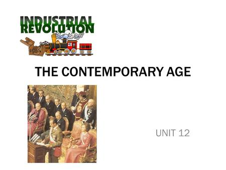 THE CONTEMPORARY AGE UNIT 12. PROGRESS IN THE CONTEMPORARY AGE TransportHousingEducationCommunicationMedicineIndustry Internal combustion engine Steam.