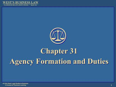 © 2004 West Legal Studies in Business A Division of Thomson Learning 1 Chapter 31 Agency Formation and Duties Chapter 31 Agency Formation and Duties.