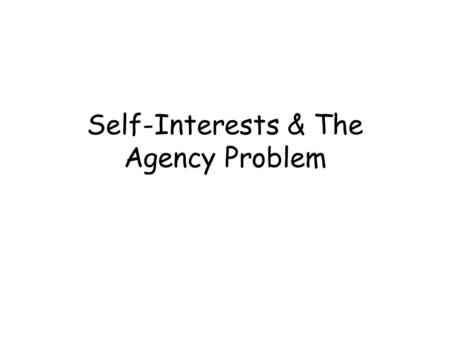 Self-Interests & The Agency Problem