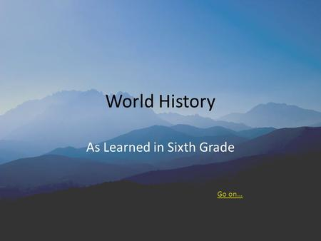 World History As Learned in Sixth Grade Go on… Instructions Begin the Quiz The purpose of this review is to help prepare you for STAR testing. Since.