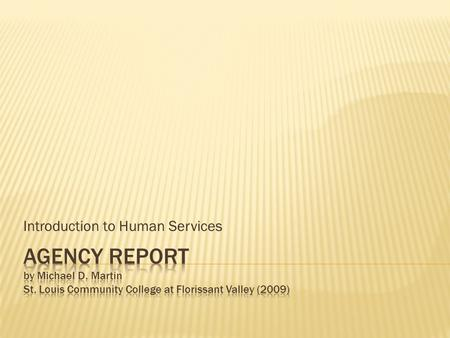 Introduction to Human Services. For this writing assignment, you will interview a human services worker and write a report about the agency and the worker.