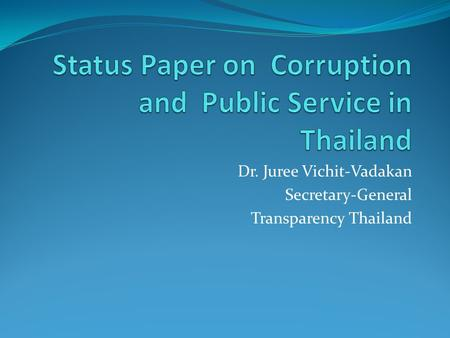 Dr. Juree Vichit-Vadakan Secretary-General Transparency Thailand.
