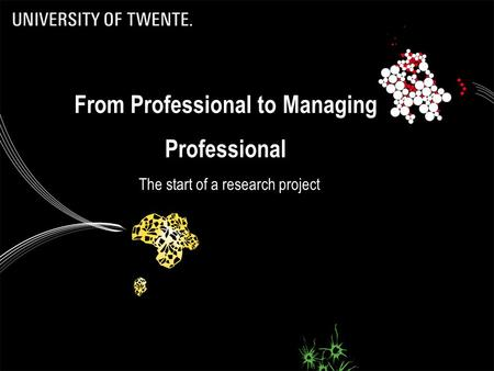 From Professional to Managing Professional The start of a research project 1.