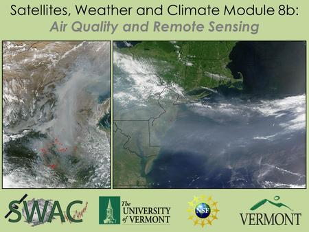 Satellites, Weather and Climate Module 8b: Air Quality and Remote Sensing.