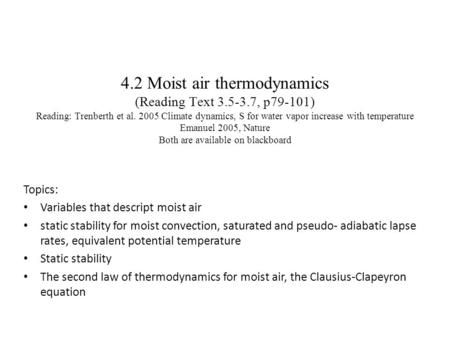 4.2 Moist air thermodynamics (Reading Text 3.5-3.7, p79-101) Reading: Trenberth et al. 2005 Climate dynamics, S for water vapor increase with temperature.