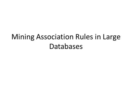 Mining Association Rules in Large Databases. Association rules Given a set of transactions D, find rules that will predict the occurrence of an item (or.